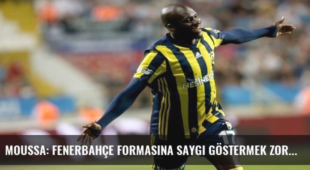 Moussa: Fenerbahçe formasına saygı göstermek zorundayız
