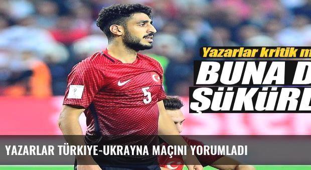 Yazarlar Türkiye-Ukrayna maçını yorumladı