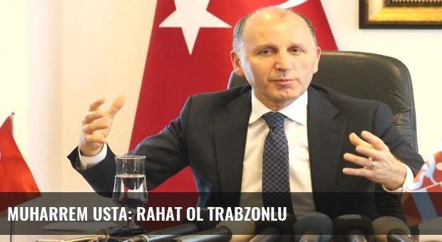 Muharrem Usta: Rahat ol Trabzonlu