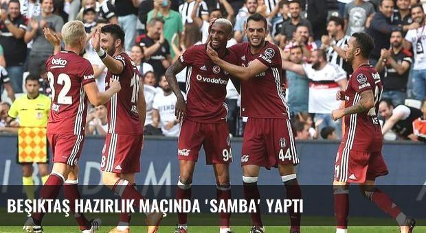 Beşiktaş hazırlık maçında 'samba' yaptı