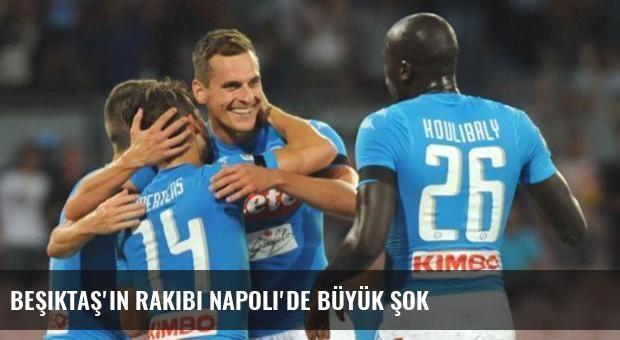 Beşiktaş'ın rakibi Napoli'de büyük şok