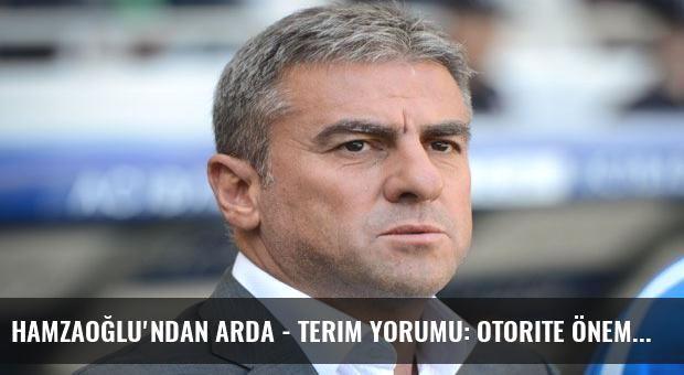 Hamzaoğlu'ndan Arda - Terim yorumu: Otorite önemli