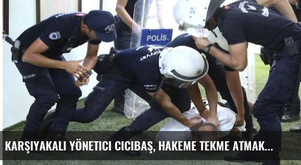 Karşıyakalı yönetici Cicibaş, hakeme tekme atmaktan gözaltında