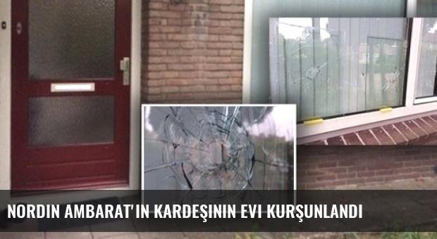 Nordin Ambarat'ın Kardeşinin Evi Kurşunlandı