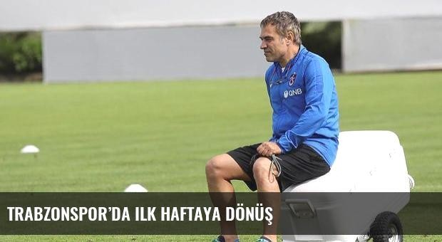 Trabzonspor'da ilk haftaya dönüş