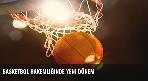 Basketbol hakemliğinde yeni dönem