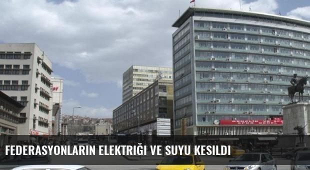 Federasyonların elektriği ve suyu kesildi