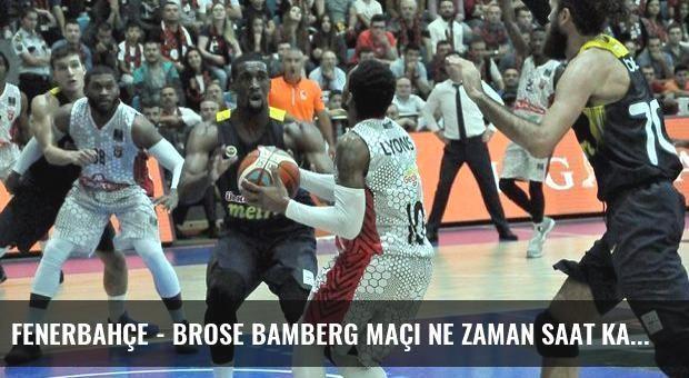Fenerbahçe - Brose Bamberg maçı ne zaman saat kaçta hangi kanalda?