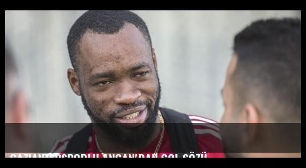 Gaziantepsporlu Angan'dan gol sözü