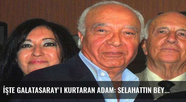 İşte Galatasaray'ı kurtaran adam: Selahattin Beyazıt