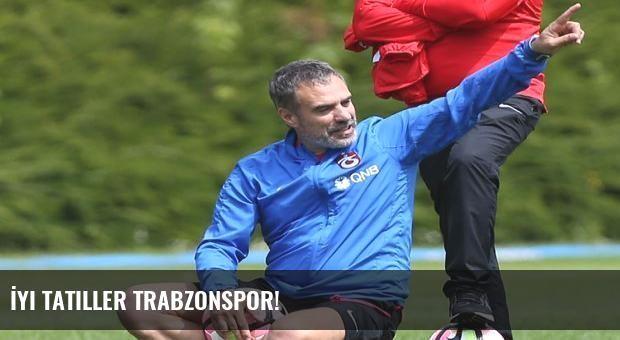 İyi tatiller Trabzonspor!