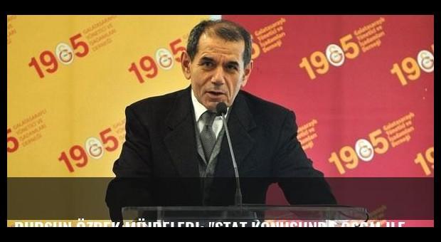 Dursun Özbek müjdeledi: 'Stat konusunda GSGM ile anlaştık'
