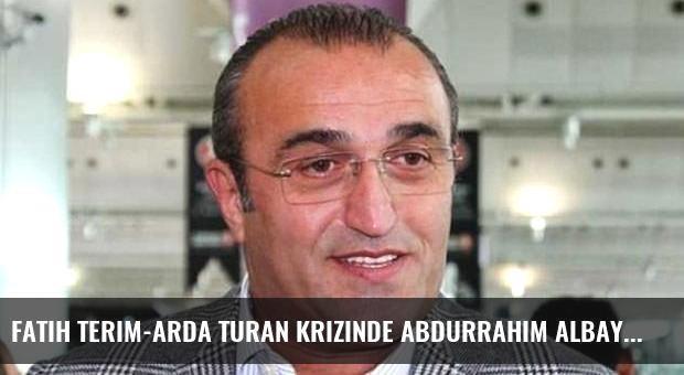 Fatih Terim-Arda Turan krizinde Abdurrahim Albayrak sürprizi!