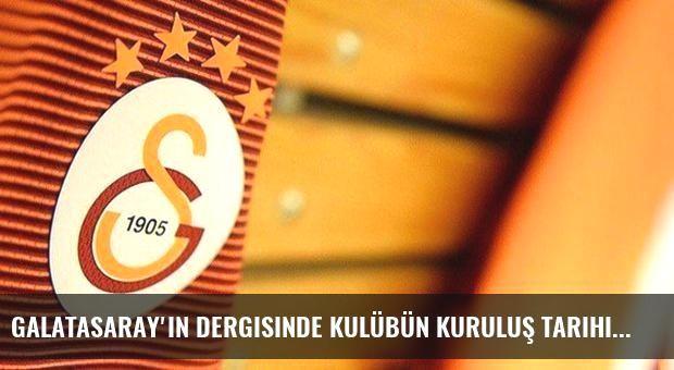 Galatasaray'ın Dergisinde Kulübün Kuruluş Tarihini Bilemediler
