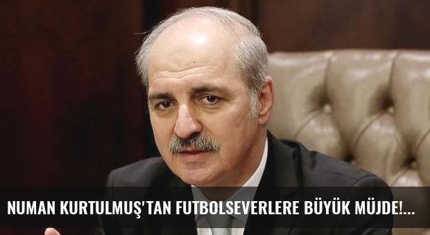 Numan Kurtulmuş'tan futbolseverlere büyük müjde!