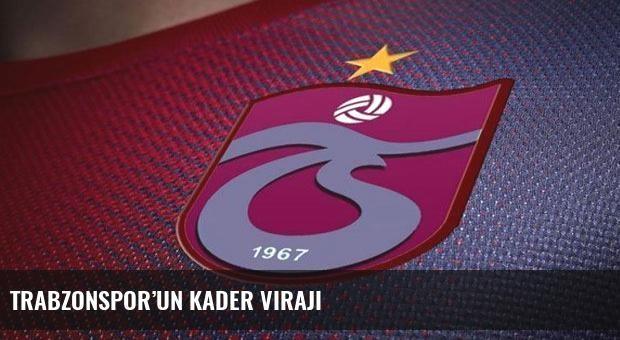 Trabzonspor'un kader virajı