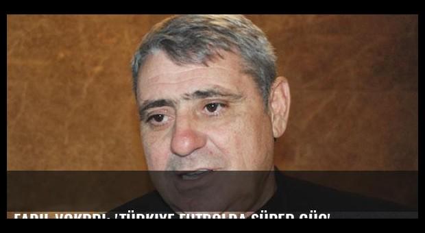 Fadil Vokrri: 'Türkiye futbolda süper güç'