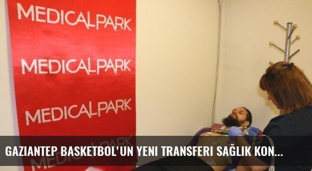 Gaziantep Basketbol'un Yeni Transferi Sağlık Kontrolünden Geçti