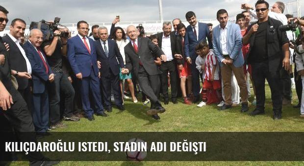 Kılıçdaroğlu istedi, stadın adı değişti