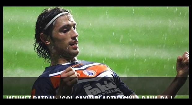 Mehmet Batdal: 'Gol sayımın artmasıyla daha da iyi olacağım'