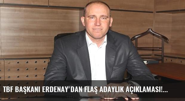 TBF Başkanı Erdenay'dan flaş adaylık açıklaması!