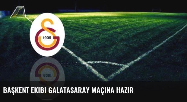Başkent Ekibi Galatasaray Maçına Hazır