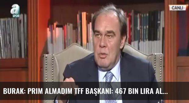 Burak: Prim almadım TFF Başkanı: 467 bin Lira aldı