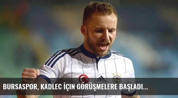 Bursaspor, Kadlec İçin Görüşmelere Başladı