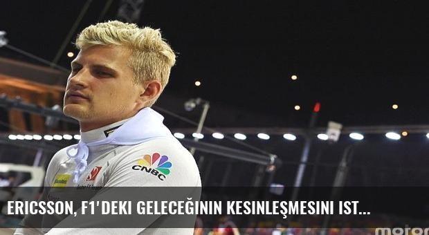 Ericsson, F1'deki geleceğinin kesinleşmesini istiyor