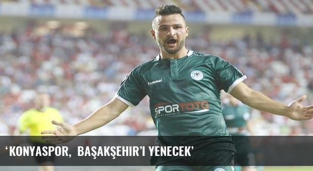 'Konyaspor,  Başakşehir'i yenecek'