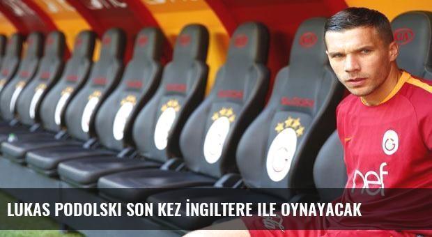 Lukas Podolski son kez İngiltere ile oynayacak