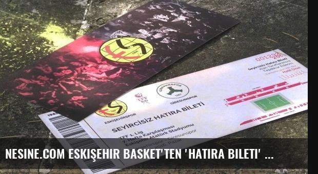Nesine.com Eskişehir Basket'ten 'Hatıra Bileti' Kampanyasına Destek