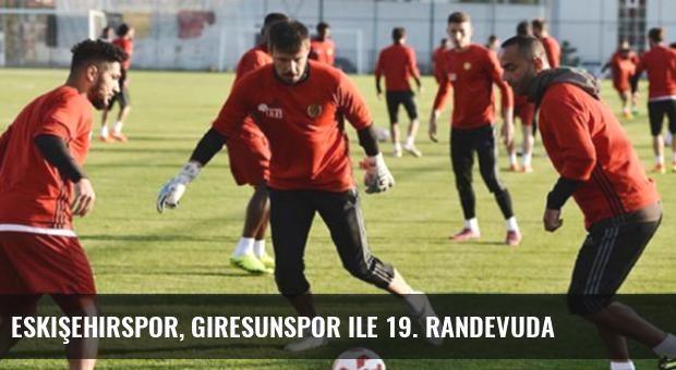 Eskişehirspor, Giresunspor ile 19. Randevuda