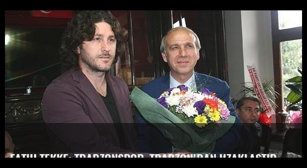 Fatih Tekke: Trabzonspor, Trabzon'dan uzaklaştırılıyor