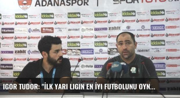 Igor Tudor: 'İlk Yarı Ligin En İyi Futbolunu Oynadık'