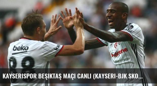 Kayserispor Beşiktaş Maçı Canlı (Kayseri-Bjk Skoru Kaç Kaç)
