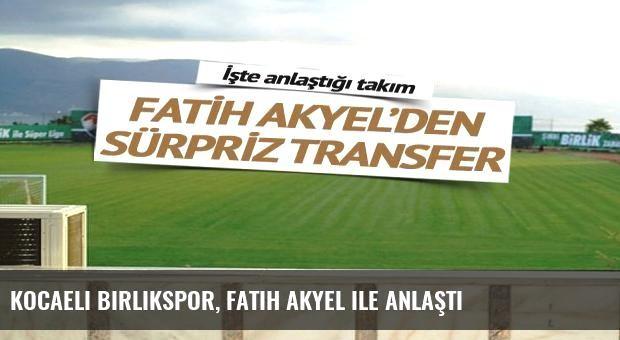 Kocaeli Birlikspor, Fatih Akyel ile anlaştı