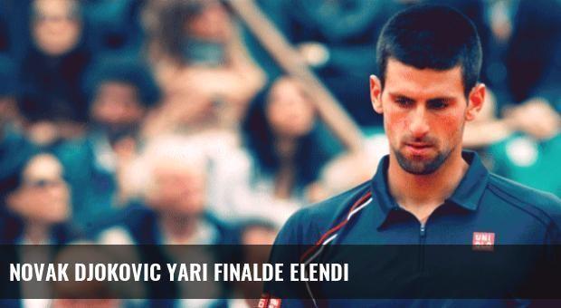 Novak Djokovic Yarı Finalde Elendi