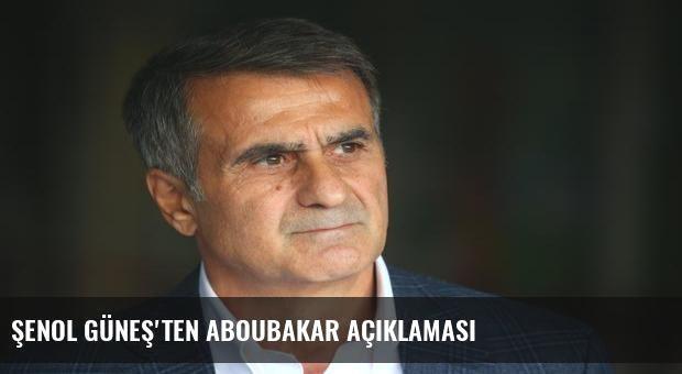 Şenol Güneş'ten Aboubakar açıklaması