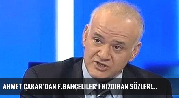 Ahmet Çakar'dan F.Bahçeliler'i kızdıran sözler!