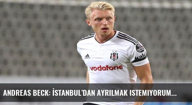 Andreas Beck: İstanbul'dan ayrılmak istemiyorum