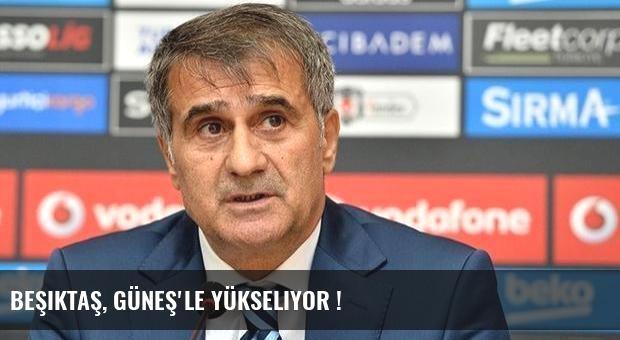 Beşiktaş, Güneş'le yükseliyor !