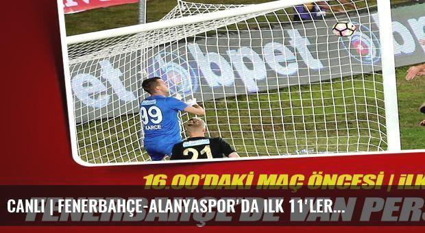 CANLI | Fenerbahçe-Alanyaspor'da ilk 11'ler...