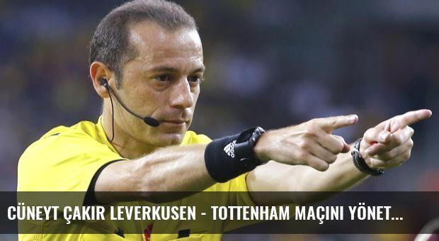 Cüneyt Çakır Leverkusen - Tottenham Maçını Yönetecek