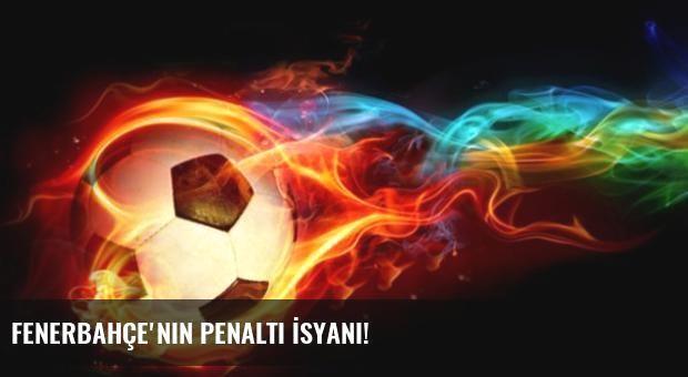 Fenerbahçe'nin Penaltı İsyanı!