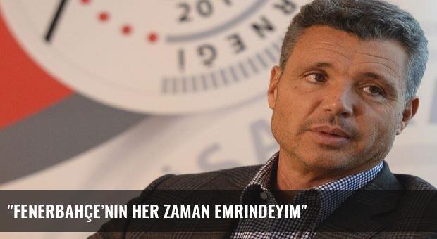 'Fenerbahçe'nin her zaman emrindeyim'