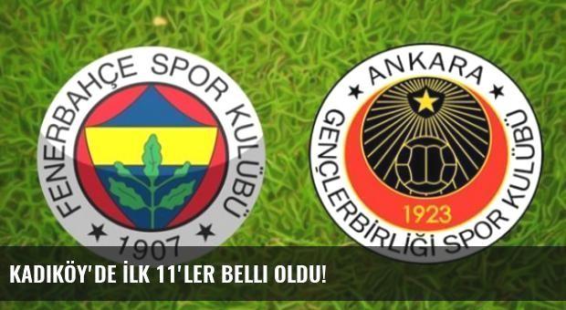 Kadıköy'de İlk 11'ler Belli Oldu!
