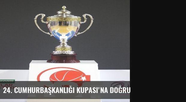 24. Cumhurbaşkanlığı Kupası'na Doğru