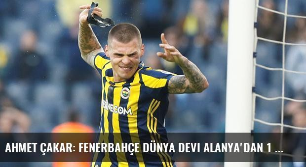 Ahmet Çakar: Fenerbahçe Dünya Devi Alanya'dan 1 Puan Aldı