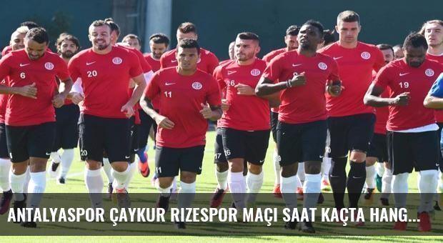 Antalyaspor Çaykur Rizespor maçı saat kaçta hangi kanalda?